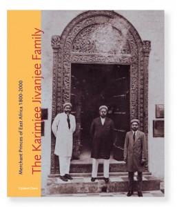 Cover The Karimjee Jivanjee Family, Mercant Princes of East Arica 1800-2000
